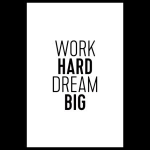Arbeta Hard Dream Big