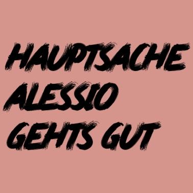 Hauptsache Alessio GehtS Gut