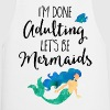 Done Adulting Mermaids Funny Quote - Cooking Apron