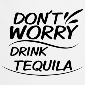 Don´t Worry - Drink Tequila - Kochschürze