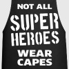 Not All Super Heroes Wear Capes - Cooking Apron