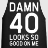 40 Looks Good Birthday Quote - Cooking Apron