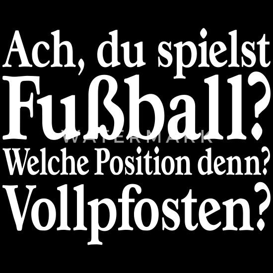 Ach Du Spielst Fussball Welche Position Apron Spreadshirt