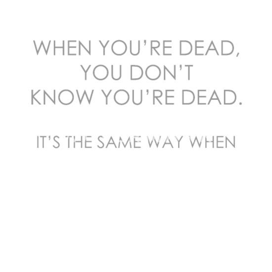 Du wenn nicht tot bist du tot du weißt dass bist Wenn du
