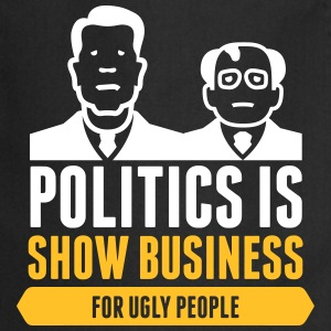 Politics Is Show Business For Ugly People - Cooking Apron