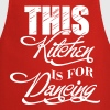 This kitchen is for dancing - Cooking Apron