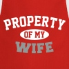 Property Of My Wife - Cooking Apron