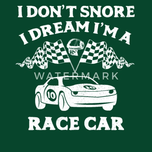 Ai Don T Snore I Dream M A Race Car Racing