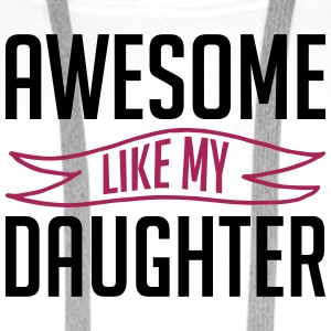 Awesome like my daughter fathers day - Men's Premium Hoodie