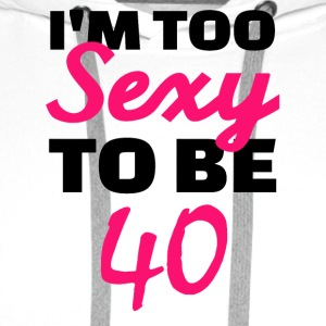 I am too sexy to be 40 - Men's Premium Hoodie