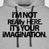 I'm not really here. - Men's Premium Hoodie