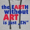 the EARTH without ART is just EH - Men's Premium Hoodie