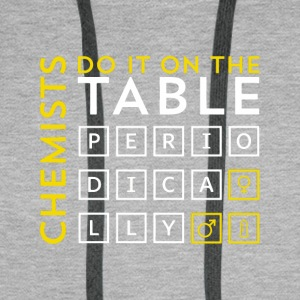 Chemist do it on the table periodically gift - Men's Premium Hoodie