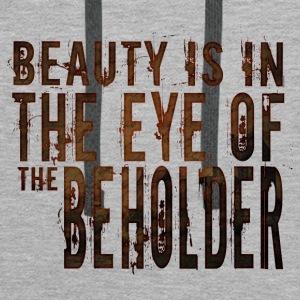 Beauty is in the mind of the beholder - Men's Premium Hoodie