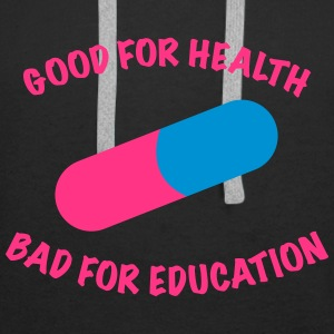 Good for health bad for education. - Men's Premium Hoodie