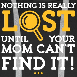 Nothing Is Lost Until Your Mom Can't Find It! - Men's Premium Hoodie