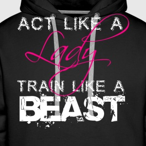 Act Like A Lady Train Like A Beast - Men's Premium Hoodie
