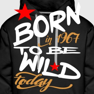 Born in 1967 to be Wild Today - Men's Premium Hoodie