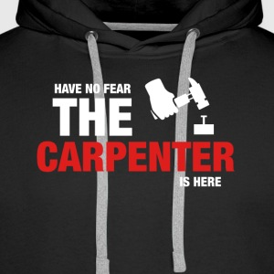 Have No Fear The Carpenter Is Here - Men's Premium Hoodie