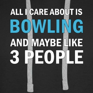 All I Care About is Bowling and Mayble Like 3 - Premiumluvtröja herr