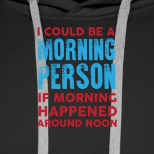 I could be a morning person 01 - Men's Premium Hoodie