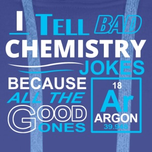 I tell bad chemistry jokes - Männer Premium Hoodie