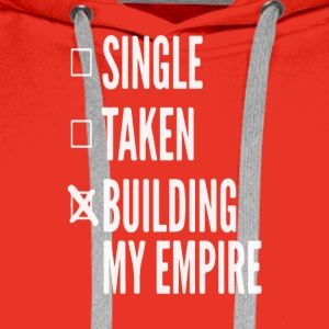 Single, taken, building my empire - Entrepreneur - Men's Premium Hoodie