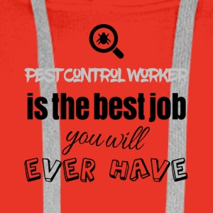 Pest Control Worker is the best job you will have - Männer Premium Hoodie