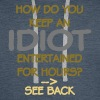 How Do You Keep An Idiot Entertained - back - Men's Premium Hoodie