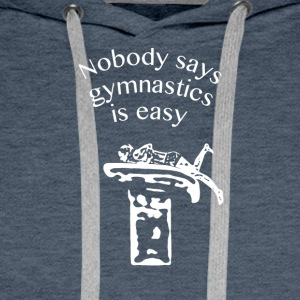 Nobody says gymnastics is easy - Men's Premium Hoodie