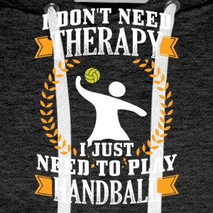 Handball I DONT NEED THERAPY - Men's Premium Hoodie