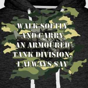 Walk Softly and Carry an Armored Tank Division - Men's Premium Hoodie