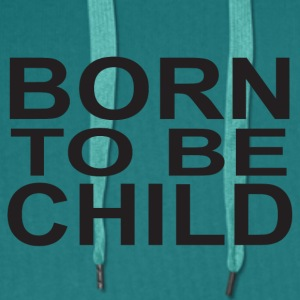 BORN TO BE CHILD - Männer Premium Hoodie