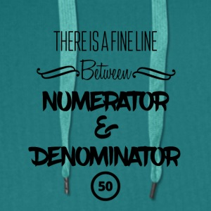 There is a fine line - numerator and denominator - Men's Premium Hoodie