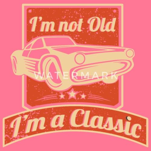 I M Not Old I M A Classic Funny Auto Geburtstag Von Kewo1990
