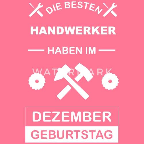 Handwerker Geburtstag Dezember Geschenkidee Von Obachd Spreadshirt