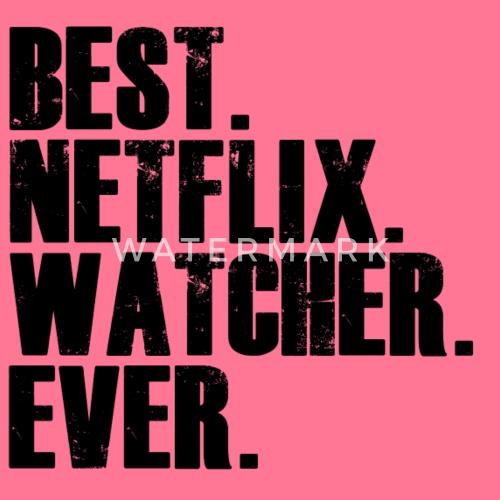 Best Netflix Watcher Ever Geschenk Latzchen Spreadshirt