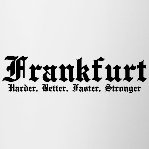Frankfurt Harder Better Faster Strong Kult Spruch - Tasse zweifarbig