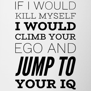 Sarcastic saying CLIMB YOUR EGO, JUMP TO IQ - Contrasting Mug