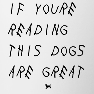 if you're reading these dogs are great - Contrasting Mug