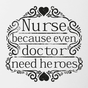 Nurse Because Even Doctor Need Heroes - Contrasting Mug