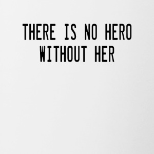 There is no hero without her - Tasse zweifarbig