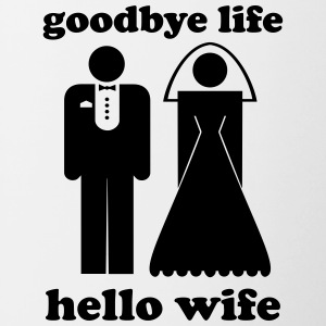 Goodbye life hello wife - Tasse zweifarbig