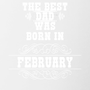 the best dad was born in february - Tasse zweifarbig