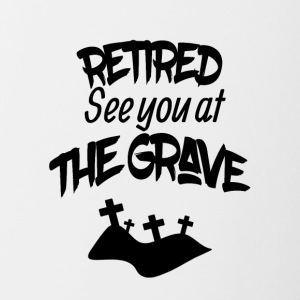 Retired see you at the grave - Contrasting Mug