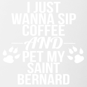 i just wanna sip coffee and pet my saint bernard - Tasse zweifarbig