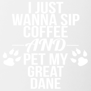 i just wanna sip coffee and pet my great dane - Tasse zweifarbig