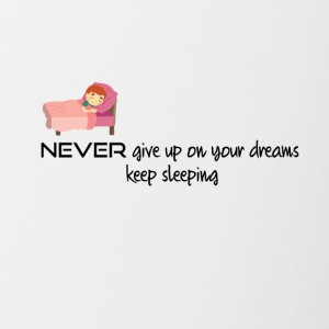 Never give up on your dreams - Tasse zweifarbig