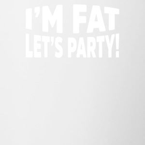 I Am Fat Let`s Party Cool Novelty - Contrasting Mug