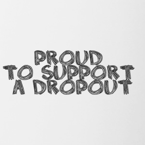 Proud to support a dropout - Contrasting Mug